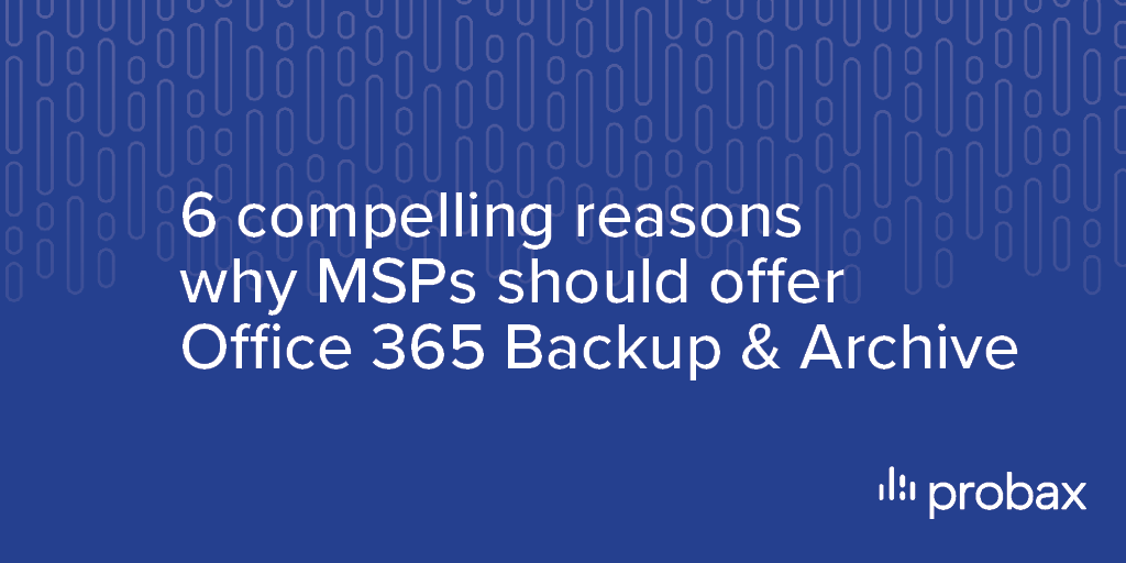 Probax Blog Post Banner - 6 Reasons Office 365 Backup Archive-2